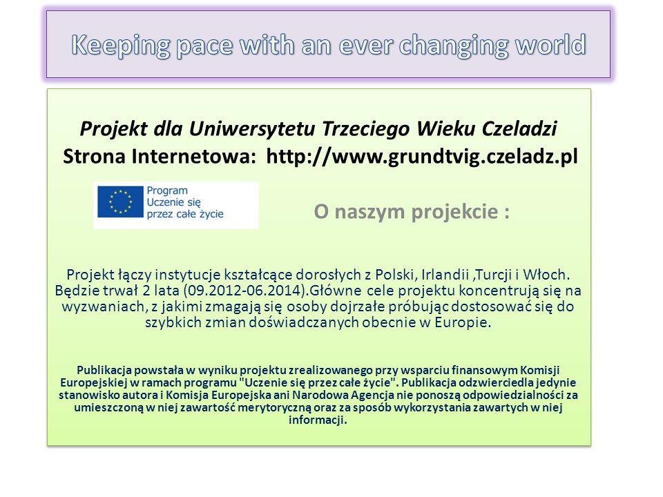 Projekt dla Uniwersytetu Trzeciego Wieku Czeladzi Strona Internetowa: http://www.grundtvig.czeladz.pl O naszym projekcie : Projekt łączy instytucje kształcące dorosłych z Polski, Irlandii,Turcji i Włoch.