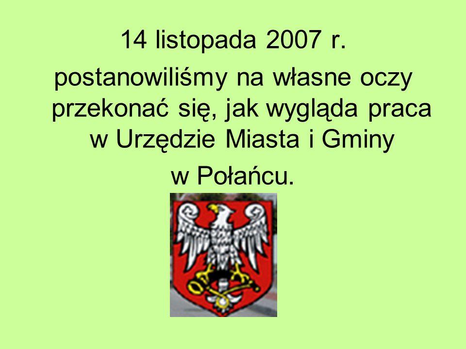 14 listopada 2007 r. postanowiliśmy na własne oczy przekonać się, jak wygląda praca w Urzędzie Miasta i Gminy w Połańcu.