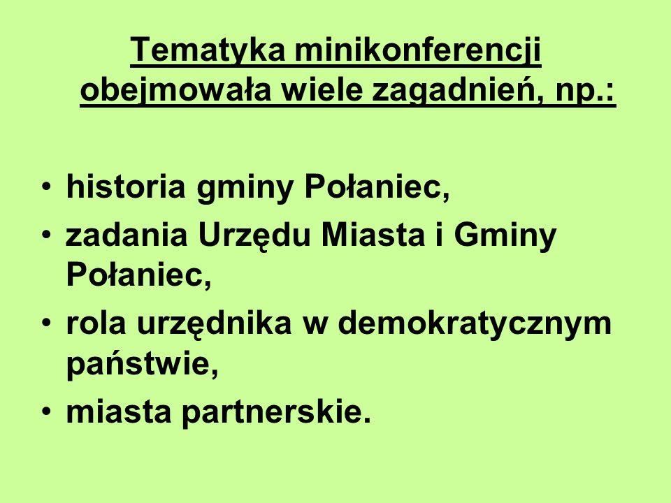 Tematyka minikonferencji obejmowała wiele zagadnień, np.: historia gminy Połaniec, zadania Urzędu Miasta i Gminy Połaniec, rola urzędnika w demokratyc