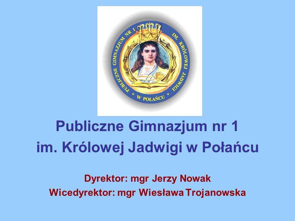 Publiczne Gimnazjum nr 1 im. Królowej Jadwigi w Połańcu Dyrektor: mgr Jerzy Nowak Wicedyrektor: mgr Wiesława Trojanowska