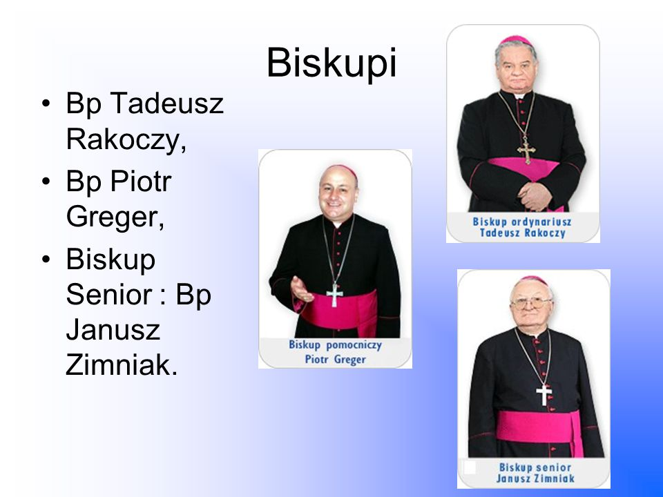 Biskupi Bp Tadeusz Rakoczy, Bp Piotr Greger, Biskup Senior : Bp Janusz Zimniak.