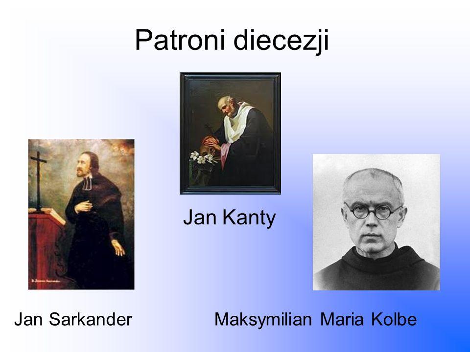 Patroni diecezji Jan Sarkander Maksymilian Maria Kolbe Jan Kanty
