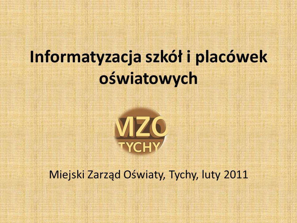 Informatyzacja szkół i placówek oświatowych Miejski Zarząd Oświaty, Tychy, luty 2011