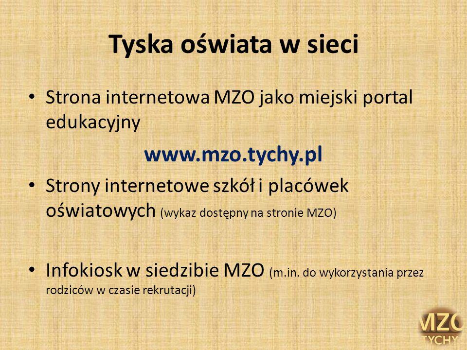 Tyska oświata w sieci Strona internetowa MZO jako miejski portal edukacyjny www.mzo.tychy.pl Strony internetowe szkół i placówek oświatowych (wykaz do