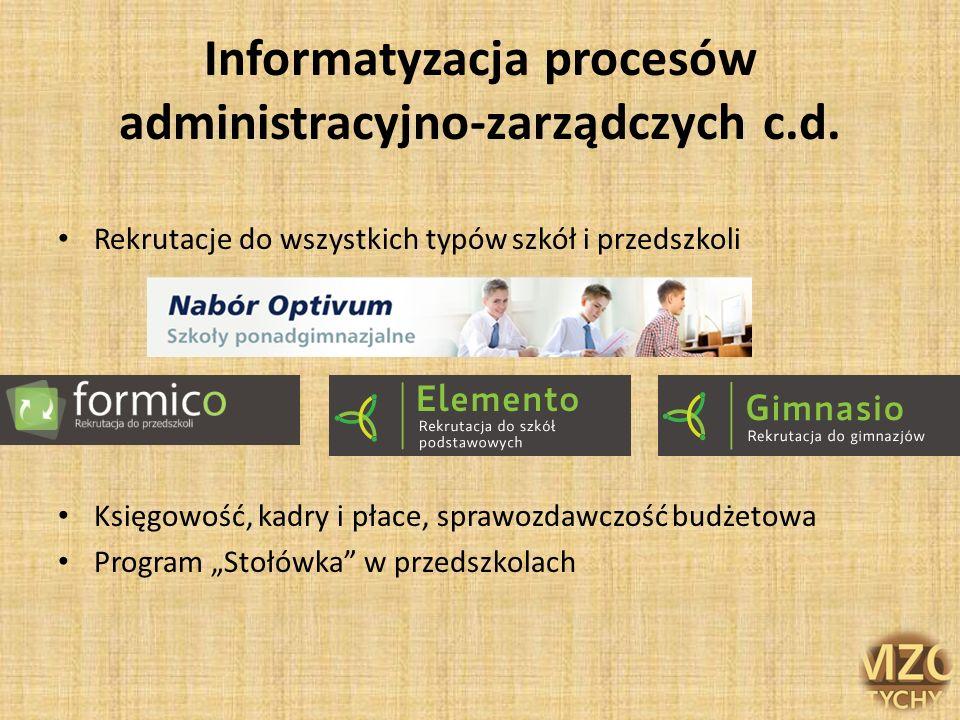 Informatyzacja procesów administracyjno-zarządczych c.d. Rekrutacje do wszystkich typów szkół i przedszkoli Księgowość, kadry i płace, sprawozdawczość