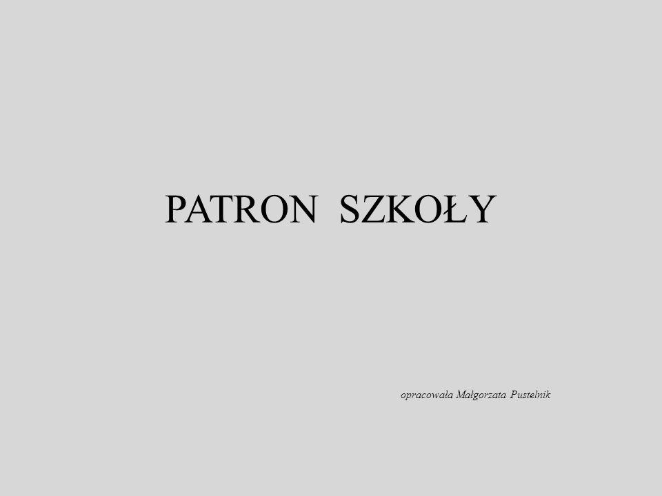 PATRON SZKOŁY opracowała Małgorzata Pustelnik