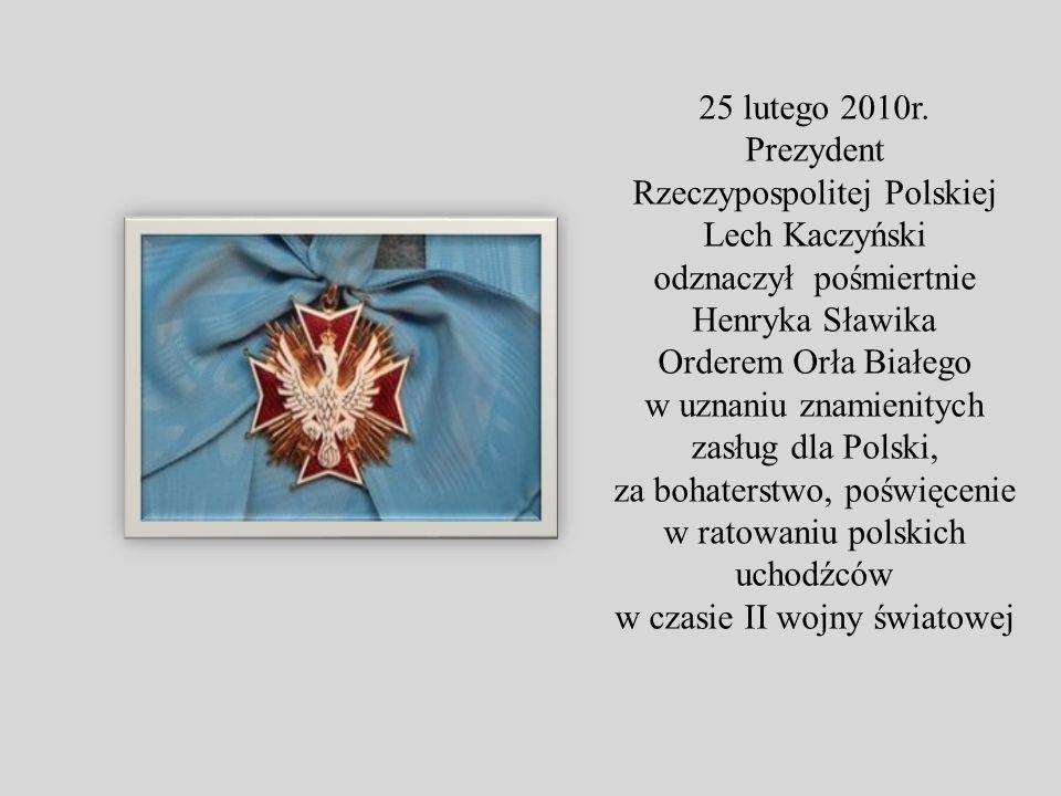 25 lutego 2010r. Prezydent Rzeczypospolitej Polskiej Lech Kaczyński odznaczył pośmiertnie Henryka Sławika Orderem Orła Białego w uznaniu znamienitych