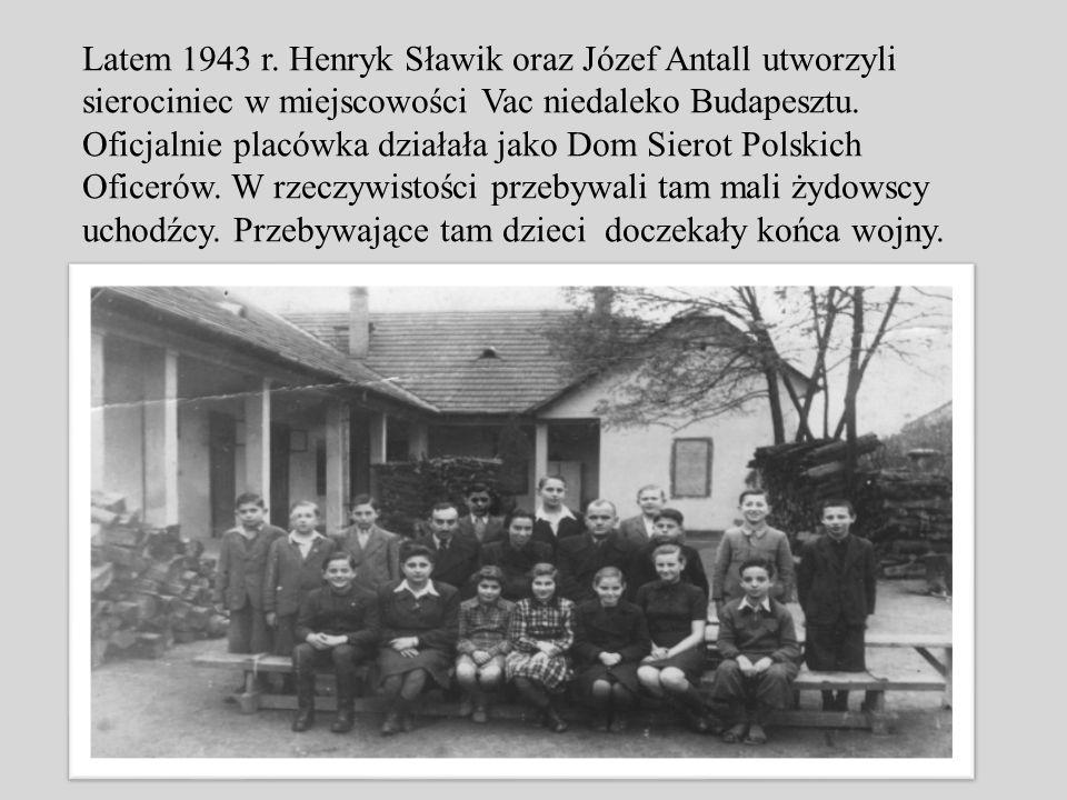 Latem 1943 r. Henryk Sławik oraz Józef Antall utworzyli sierociniec w miejscowości Vac niedaleko Budapesztu. Oficjalnie placówka działała jako Dom Sie