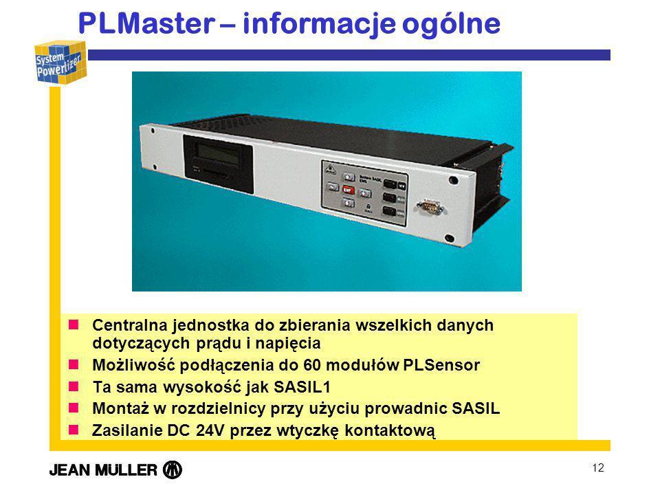 12 Centralna jednostka do zbierania wszelkich danych dotyczących prądu i napięcia Możliwość podłączenia do 60 modułów PLSensor Ta sama wysokość jak SASIL1 Montaż w rozdzielnicy przy użyciu prowadnic SASIL Zasilanie DC 24V przez wtyczkę kontaktową PLMaster – informacje ogólne