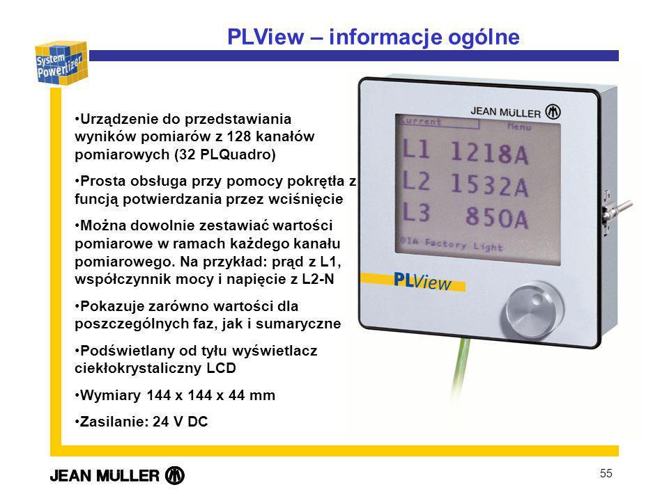 55 PLView – informacje ogólne Urządzenie do przedstawiania wyników pomiarów z 128 kanałów pomiarowych (32 PLQuadro) Prosta obsługa przy pomocy pokrętł