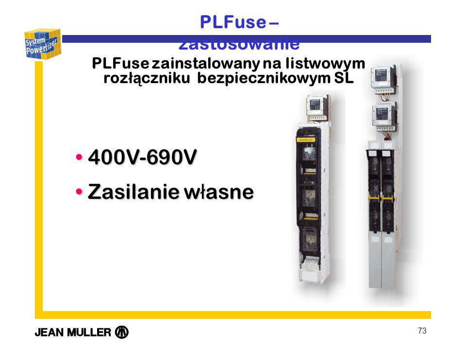 73 400V-690V 400V-690V Zasilanie w ł asne Zasilanie w ł asne PLFuse – zastosowanie PLFuse zainstalowany na listwowym roz łą czniku bezpiecznikowym SL