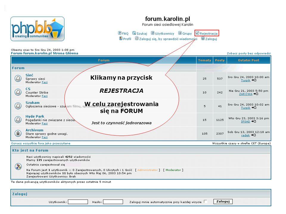 Klikamy na przycisk REJESTRACJA W celu zarejestrowania się na FORUM Jest to czynność jednorazowa