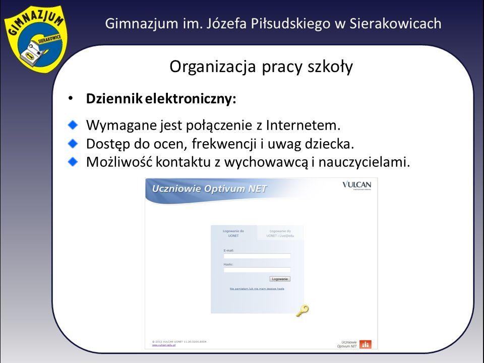 Organizacja pracy szkoły Dziennik elektroniczny: Wymagane jest połączenie z Internetem. Dostęp do ocen, frekwencji i uwag dziecka. Możliwość kontaktu