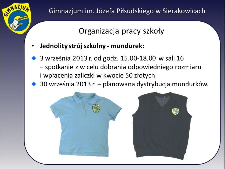 Organizacja pracy szkoły Jednolity strój szkolny - mundurek: 3 września 2013 r. od godz. 15.00-18.00 w sali 16 – spotkanie z w celu dobrania odpowiedn