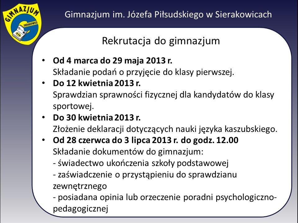 Rekrutacja do gimnazjum Od 4 marca do 29 maja 2013 r. Składanie podań o przyjęcie do klasy pierwszej. Do 12 kwietnia 2013 r. Sprawdzian sprawności fiz