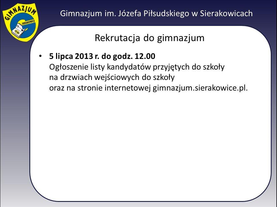 Rekrutacja do gimnazjum 5 lipca 2013 r. do godz. 12.00 Ogłoszenie listy kandydatów przyjętych do szkoły na drzwiach wejściowych do szkoły oraz na stro