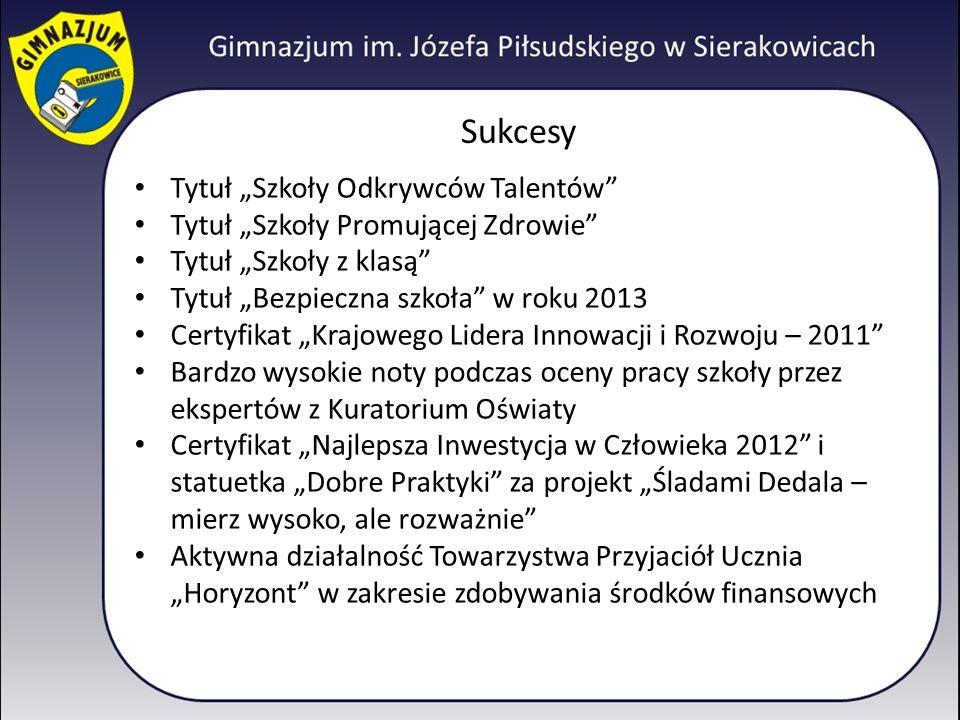 Sukcesy Tytuł Szkoły Odkrywców Talentów Tytuł Szkoły Promującej Zdrowie Tytuł Szkoły z klasą Tytuł Bezpieczna szkoła w roku 2013 Certyfikat Krajowego