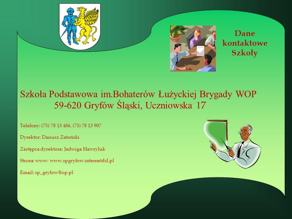 Dane kontaktowe Szkoły Szkoła Podstawowa im.Bohaterów Łużyckiej Brygady WOP 59-620 Gryfów Śląski, Uczniowska 1 7 Telefony: (75) 78 13 486, (75) 78 13