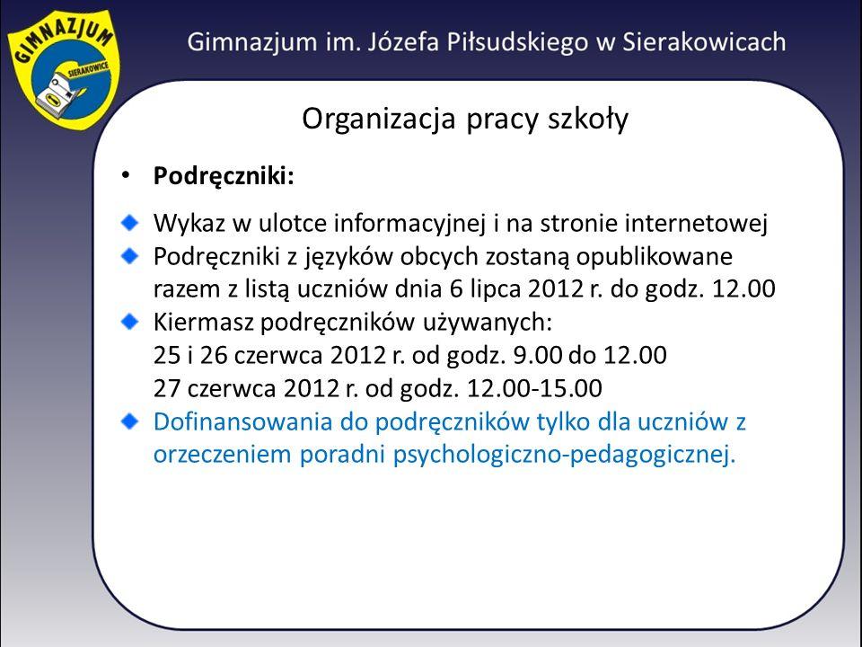 Organizacja pracy szkoły Podręczniki: Wykaz w ulotce informacyjnej i na stronie internetowej Podręczniki z języków obcych zostaną opublikowane razem z listą uczniów dnia 6 lipca 2012 r.