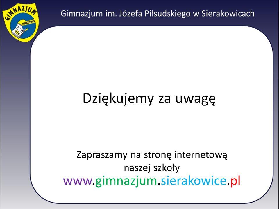 Zapraszamy na stronę internetową naszej szkoły www.gimnazjum.sierakowice.pl Dziękujemy za uwagę