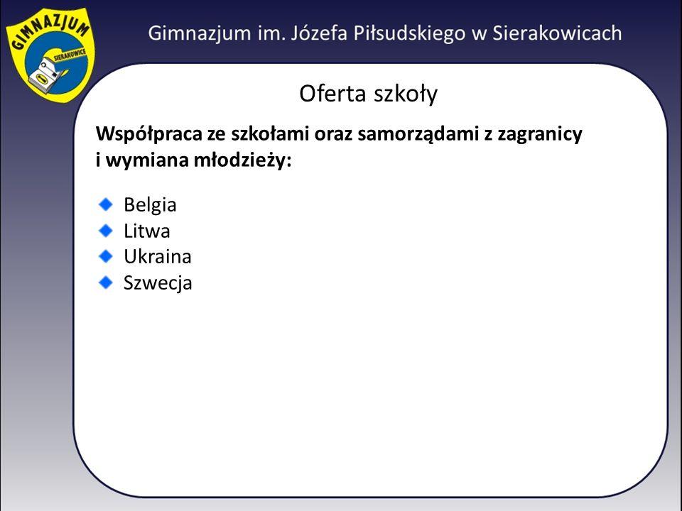 Oferta szkoły Współpraca ze szkołami oraz samorządami z zagranicy i wymiana młodzieży: Belgia Litwa Ukraina Szwecja