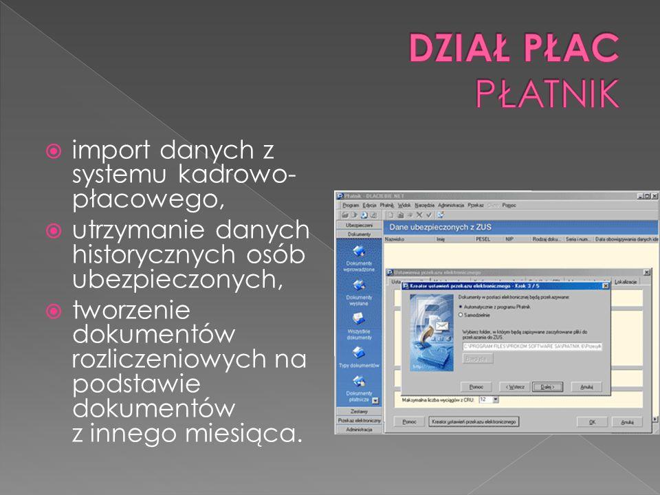 import danych z systemu kadrowo- płacowego, utrzymanie danych historycznych osób ubezpieczonych, tworzenie dokumentów rozliczeniowych na podstawie dokumentów z innego miesiąca.