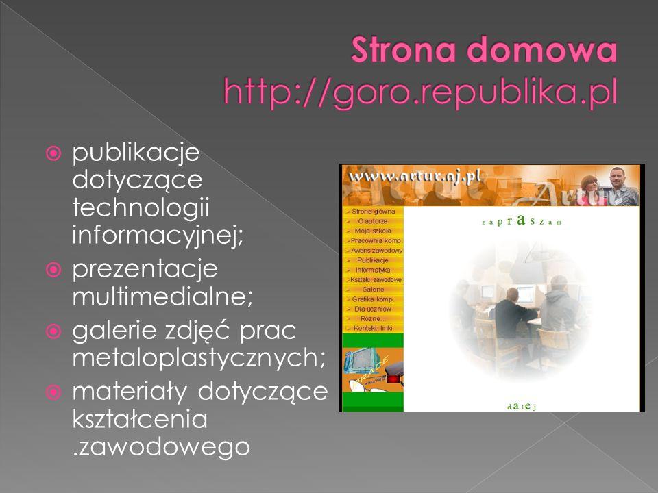 publikacje dotyczące technologii informacyjnej; prezentacje multimedialne; galerie zdjęć prac metaloplastycznych; materiały dotyczące kształcenia.zawodowego