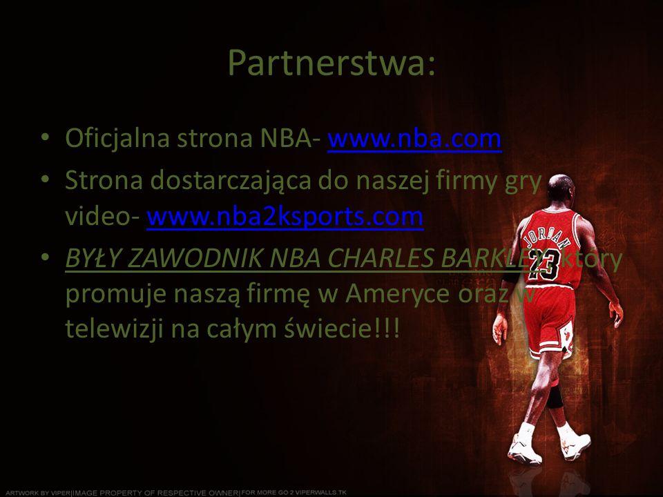 Partnerstwa: Oficjalna strona NBA- www.nba.comwww.nba.com Strona dostarczająca do naszej firmy gry video- www.nba2ksports.comwww.nba2ksports.com BYŁY ZAWODNIK NBA CHARLES BARKLEY, który promuje naszą firmę w Ameryce oraz w telewizji na całym świecie!!!