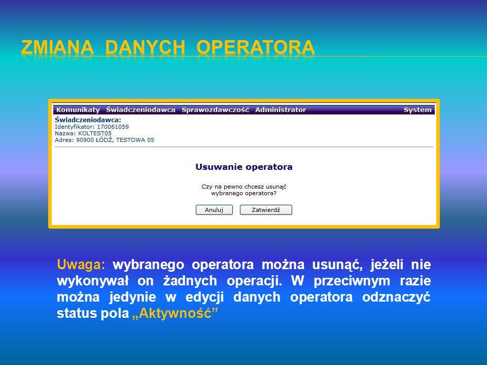 Uwaga: wybranego operatora można usunąć, jeżeli nie wykonywał on żadnych operacji. W przeciwnym razie można jedynie w edycji danych operatora odznaczy