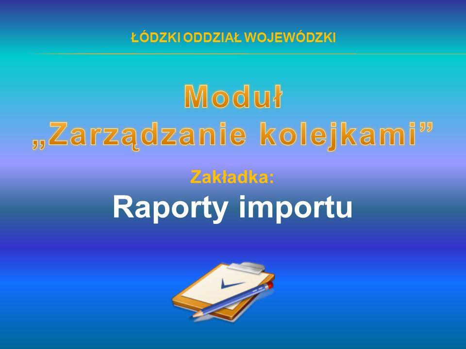 ŁÓDZKI ODDZIAŁ WOJEWÓDZKI Zakładka: Raporty importu