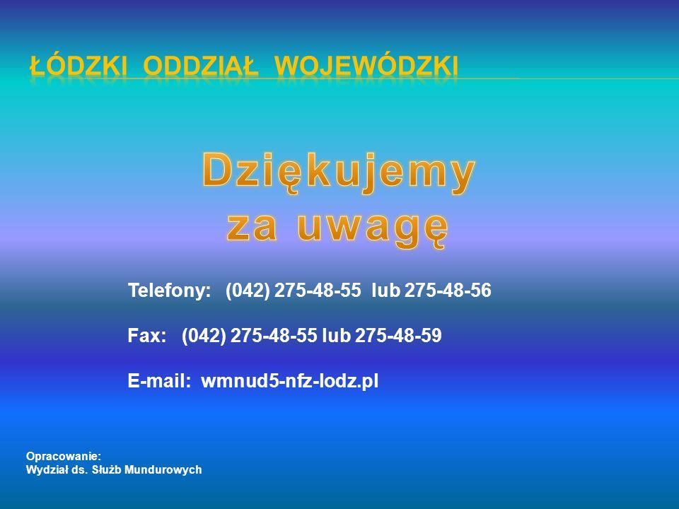 Telefony: (042) 275-48-55 lub 275-48-56 Fax: (042) 275-48-55 lub 275-48-59 E-mail: wmnud5-nfz-lodz.pl Opracowanie: Wydział ds. Służb Mundurowych
