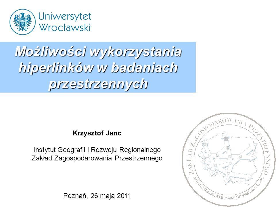 Krzysztof Janc Instytut Geografii i Rozwoju Regionalnego Zakład Zagospodarowania Przestrzennego Możliwości wykorzystania hiperlinków w badaniach przes