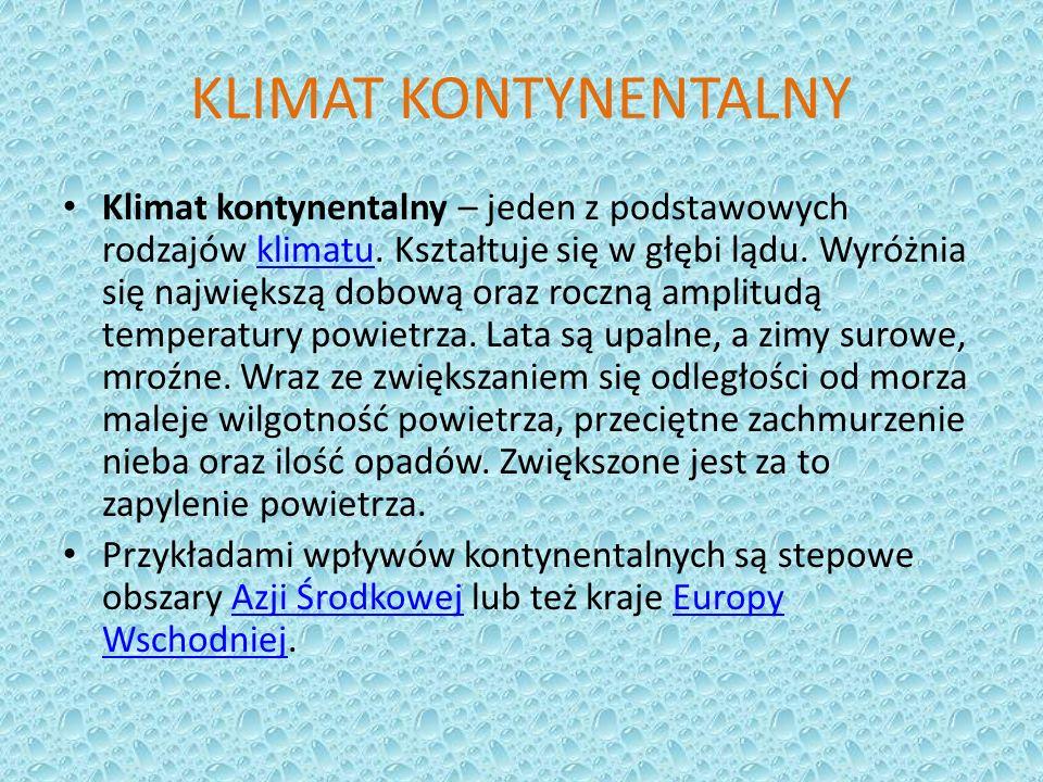KLIMAT KONTYNENTALNY Klimat kontynentalny – jeden z podstawowych rodzajów klimatu. Kształtuje się w głębi lądu. Wyróżnia się największą dobową oraz ro