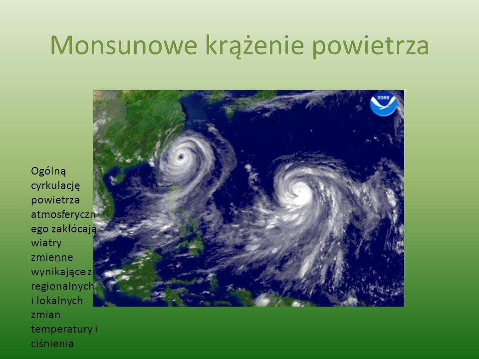Monsunowe krążenie powietrza Ogólną cyrkulację powietrza atmosferyczn ego zakłócają wiatry zmienne wynikające z regionalnych i lokalnych zmian tempera