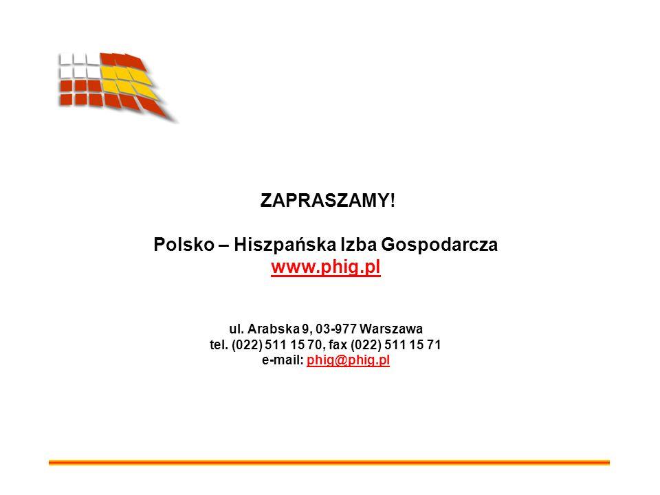 ZAPRASZAMY! Polsko – Hiszpańska Izba Gospodarcza www.phig.pl ul. Arabska 9, 03-977 Warszawa tel. (022) 511 15 70, fax (022) 511 15 71 e-mail: phig@phi