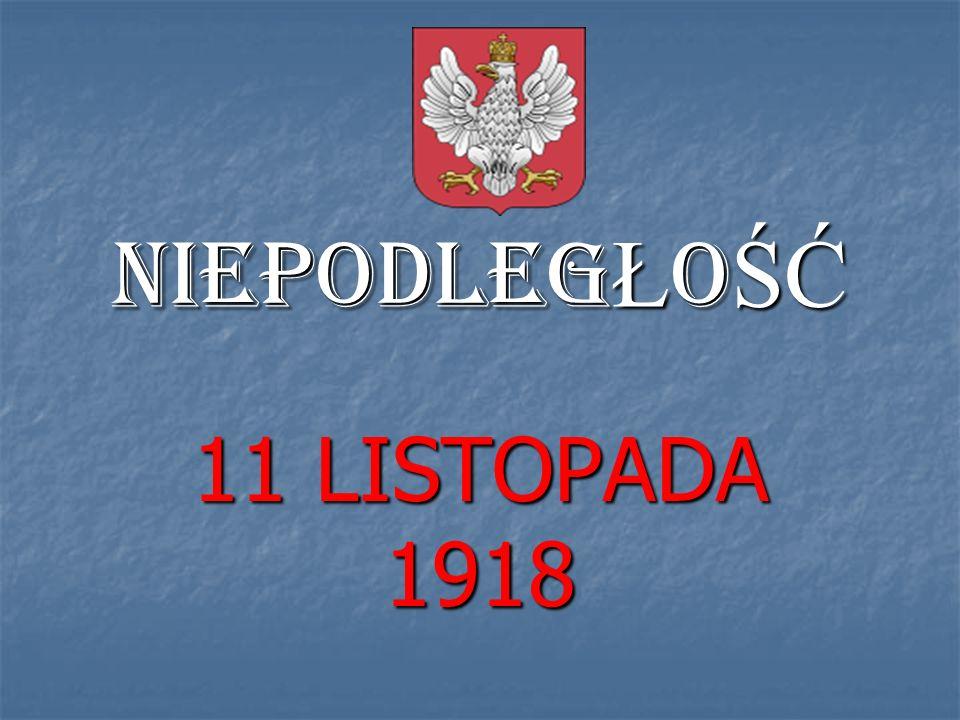NIEPODLEG Ł O ŚĆ 11 LISTOPADA 1918