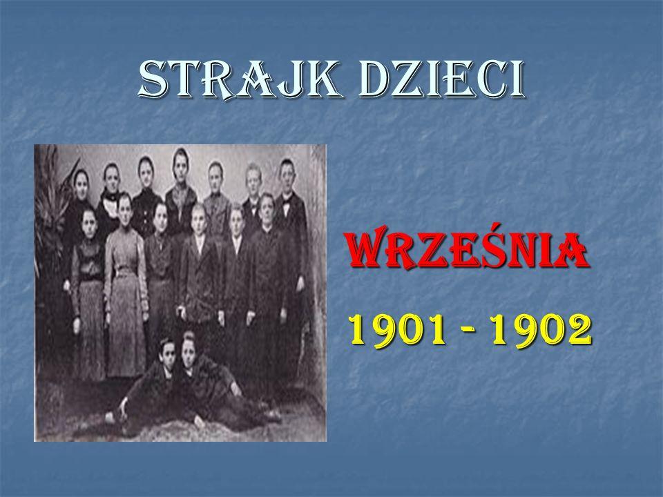 STRAJK DZIECI WRZE Ś NIA 1901 - 1902