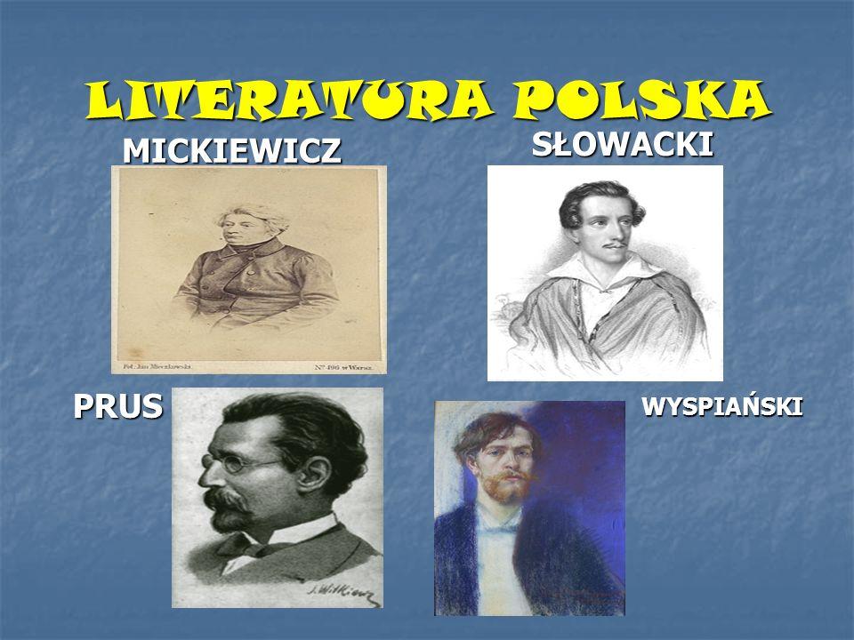 LITERATURA POLSKA MICKIEWICZ SŁOWACKI PRUS WYSPIAŃSKI