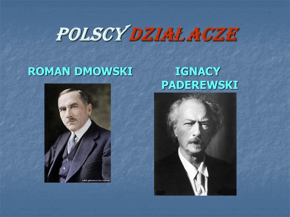 POLSCY DZIA Ł ACZE ROMAN DMOWSKI ROMAN DMOWSKI IGNACY PADEREWSKI IGNACY PADEREWSKI