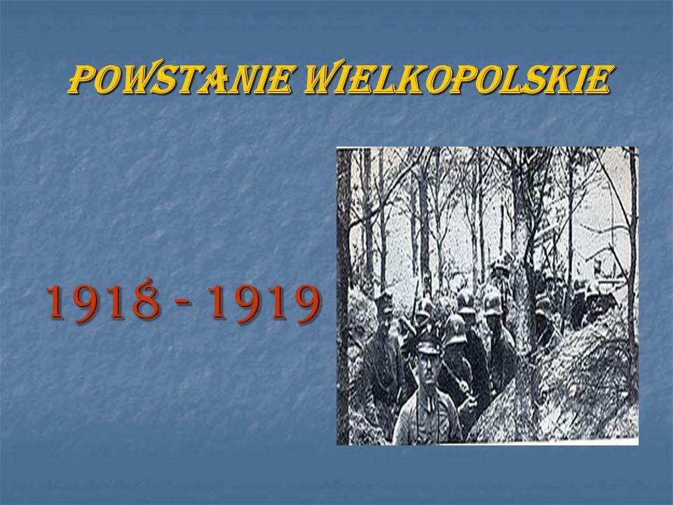POWSTANIE WIELKOPOLSKIE 1918 - 1919