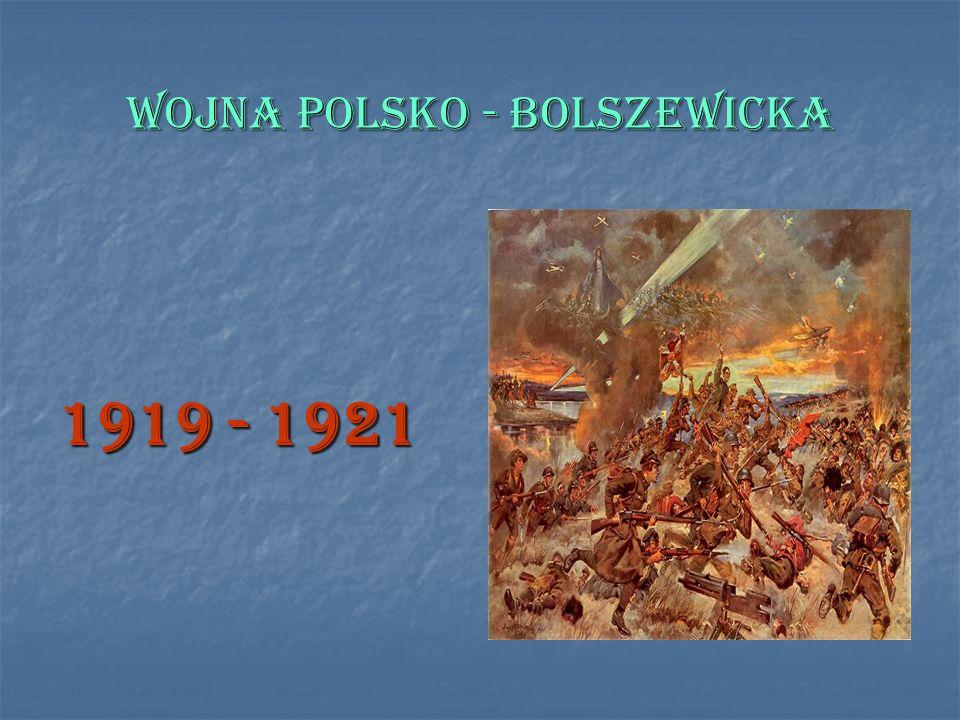 WOJNA POLSKO - BOLSZEWICKA 1919 - 1921