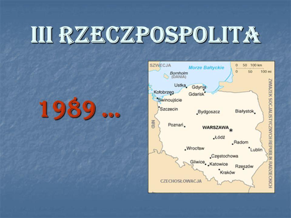 III RZECZPOSPOLITA 1989 …