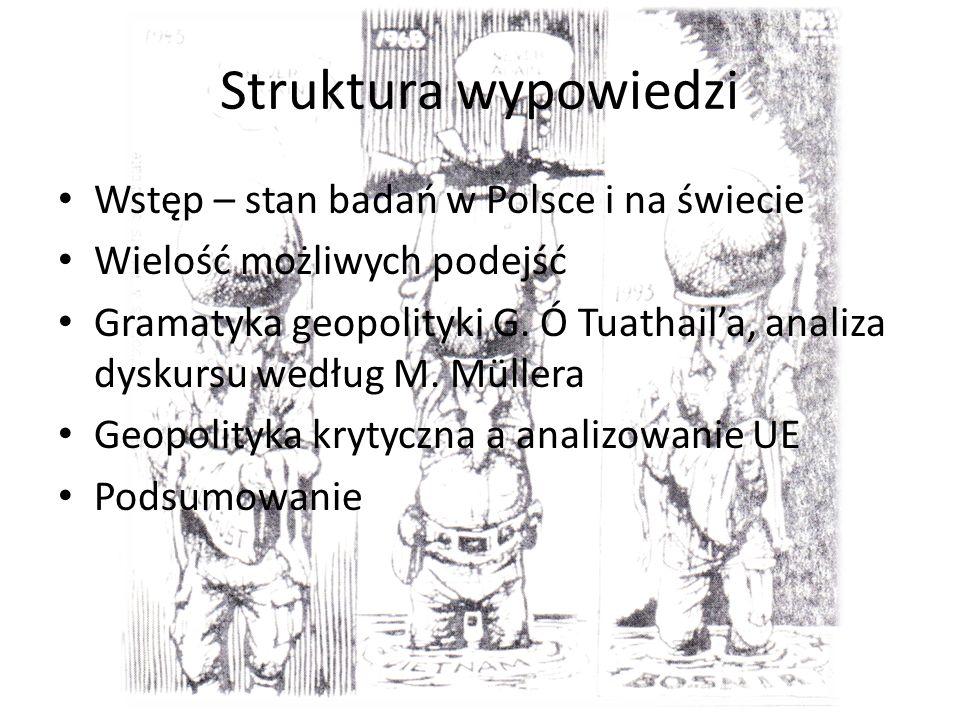 Struktura wypowiedzi Wstęp – stan badań w Polsce i na świecie Wielość możliwych podejść Gramatyka geopolityki G.