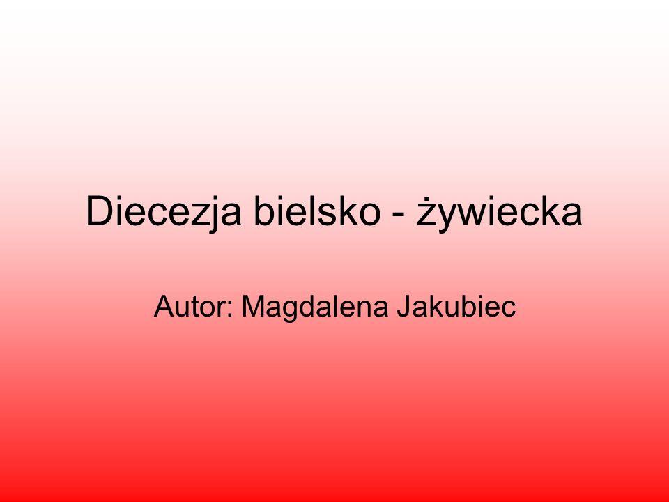 Diecezja bielsko - żywiecka Autor: Magdalena Jakubiec