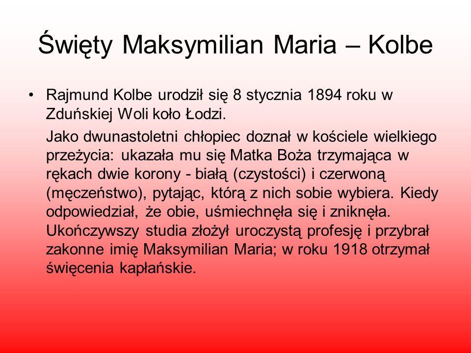 Święty Maksymilian Maria – Kolbe Rajmund Kolbe urodził się 8 stycznia 1894 roku w Zduńskiej Woli koło Łodzi. Jako dwunastoletni chłopiec doznał w kośc
