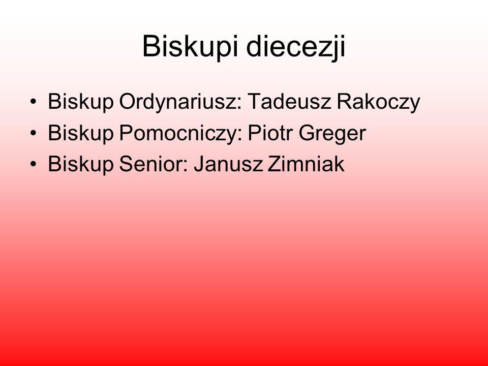 Biskupi diecezji Biskup Ordynariusz: Tadeusz Rakoczy Biskup Pomocniczy: Piotr Greger Biskup Senior: Janusz Zimniak