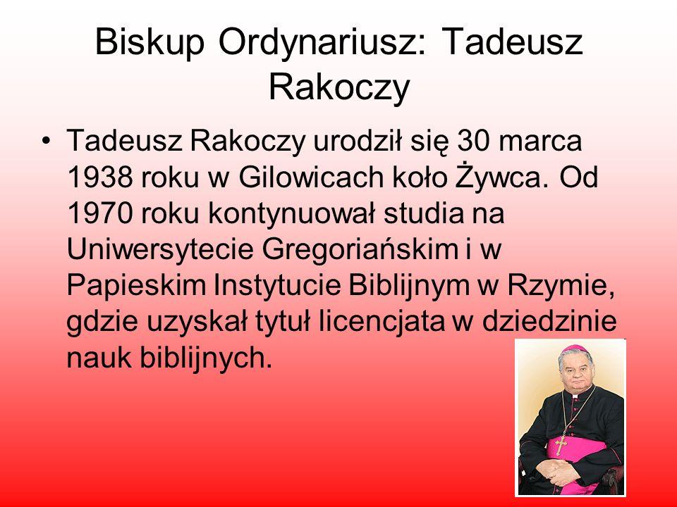 Biskup Ordynariusz: Tadeusz Rakoczy Tadeusz Rakoczy urodził się 30 marca 1938 roku w Gilowicach koło Żywca. Od 1970 roku kontynuował studia na Uniwers