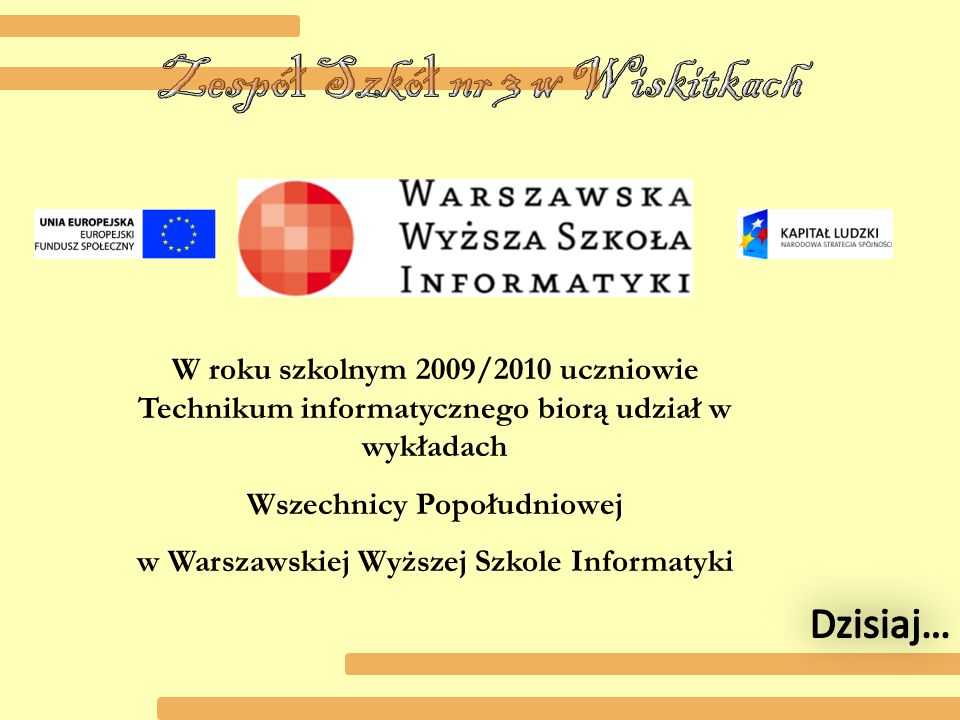W roku szkolnym 2009/2010 uczniowie Technikum informatycznego biorą udział w wykładach Wszechnicy Popołudniowej w Warszawskiej Wyższej Szkole Informatyki
