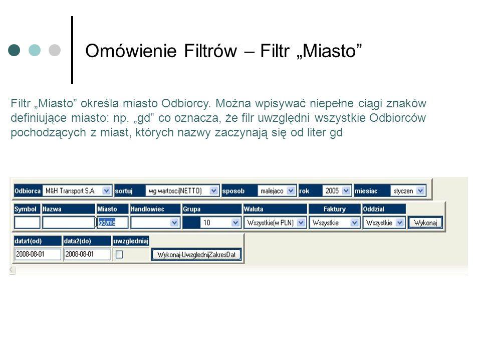 Omówienie Filtrów – Filtr Miasto Filtr Miasto określa miasto Odbiorcy. Można wpisywać niepełne ciągi znaków definiujące miasto: np. gd co oznacza, że