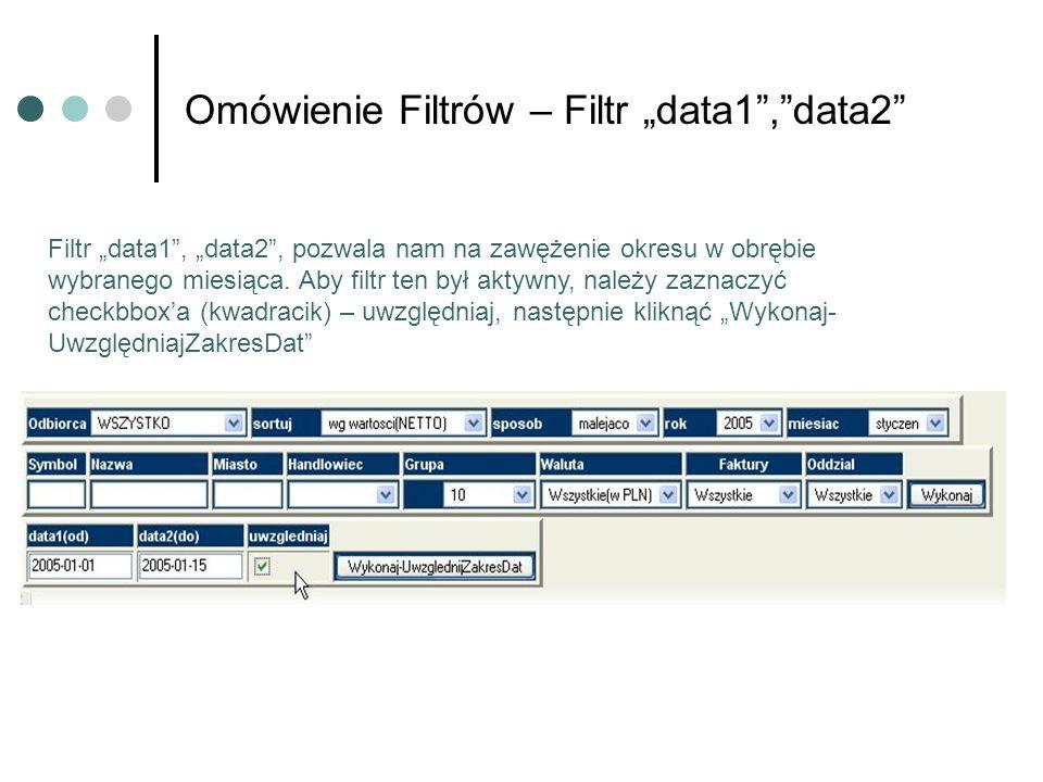 Omówienie Filtrów – Filtr data1,data2 Filtr data1, data2, pozwala nam na zawężenie okresu w obrębie wybranego miesiąca. Aby filtr ten był aktywny, nal